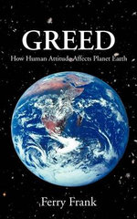 Greed : How Human Attitude Affects Planet Earth - Ferry Frank