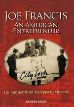 Joe Francis an American Entrepreneur : His Journey from Mazeppa to Moscow - Edwin Klein