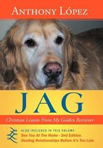 Jag : Christian Lessons from My Golden Retriever - Anthony Lopez