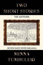 Two Short Stories : The Artwork and Seven Days with Miljana - Minna Tumbuleri
