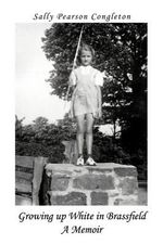 Growing Up White in Brassfield a Memoir - Sally Pearson Congleton