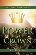Power of the Crown : Space Darlings Series Vol. III - B. L. Daniels