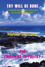 THY WILL BE DONE and EMOTIONS IN POETRY : A condensed autobiography of the author and a collection of her poetry - Hannah McCarty