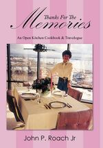 Thanks for the Memories : An Open Kitchen Cookbook & Travelogue - John P. Roach Jr