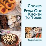 Cookies from Our Kitchen to Yours : As a Whole Winter Meal - Trudie Loewen