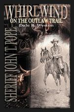 Whirlwind on the Outlaw Trail : Sheriff John T. Pope - Dale B. Weston