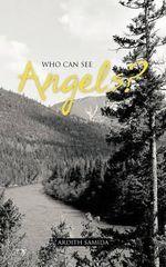 Who Can See Angels? - Ardith Samida
