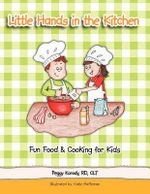 Little Hands in the Kitchen : Fun Food & Cooking for Kids - Peggy Korody Rd Clt