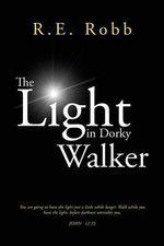 The Light in Dorky Walker - R. E. Robb