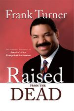Raised from the Dead : The Personal Testimony of America's First Evangelical Anchorman - Frank Turner