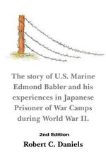 1220 Days : The Story of U.S. Marine Edmond Babler and His Experiences in Japanese Prisoner of War Camps During World War II. Seco - Robert C. Daniels