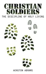 Christian Soldiers : The Discipline of Holy Living - Winston Abrams