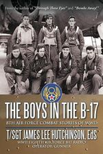 The Boys in the B-17 : 8th Air Force Combat Stories of WWII - T. Sgt James Lee Hutchinson Eds