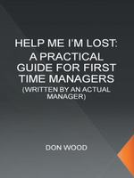 Help Me! (I'm Lost.) : WRITTEN BY AN ACTUAL MANAGER - DON WOOD
