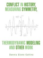 Conflict in History, Measuring Symmetry, Thermodynamic Modeling and Other Work - Dennis Glenn Collins