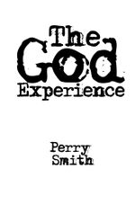 The God Experience : Opening Your Door to the Greatest Living Force in the Universe - Perry Smith