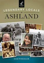 Legendary Locals of Ashland : Legendary Locals - Sam Wheeler