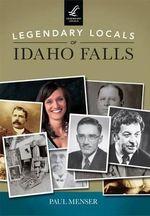 Legendary Locals of Idaho Falls : Legendary Locals - Paul Menser