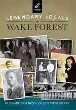 Legendary Locals of Wake Forest : Legendary Locals - Durward Matheny