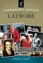 Legendary Locals of Latrobe : Legendary Locals - Joseph A Comm