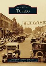 Tupelo : Images of America (Arcadia Publishing) - David Baker