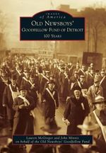 Old Newsboys' Goodfellow Fund of Detroit: : 100 Years - Lauren McGregor