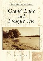 Grand Lake and Presque Isle : Postcard History - Judith Kimball