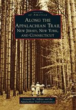 Along the Appalachian Trail : New Jersey, New York, and Connecticut - Leonard M Adkins