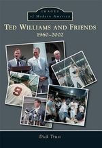 Ted Williams and Friends: : 1960-2002 - Dick Trust