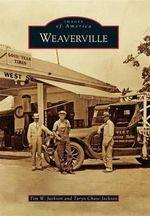 Weaverville : Images of America - Tim W Jackson