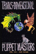 The Trans-Dimensional Puppet Masters, Volume III - End Game - Doug Huffman