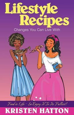 Lifestyle Recipes Changes You Can Live with - Kristen Marie Hatton