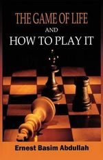 The Game of Life, and How to Play It - Ernest Basim Abdullah