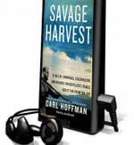 A Savage Harvest : A Tale of Cannibals, Colonialism and Michael Rockefeller's Tragic Quest for Primitive Art - Carl Hoffman