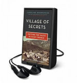 Village of Secrets : Defying the Nazis in Vichy France - Caroline Moorehead