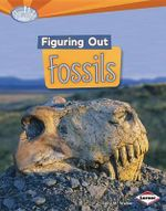 Figuring Out Fossils : Searchlight Books: Do You Dig Earth Science? - Sally M Walker