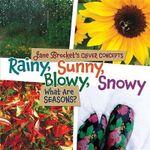 Rainy, Sunny, Blowy, Snowy : What Are Seasons? - Jane Brocket