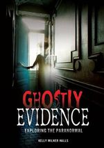 Ghostly Evidence : Exploring the Paranormal - Kelly Milner Halls