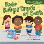 Kyle Keeps Track of Cash : Cloverleaf Books: Money Basics - Lisa Bullard