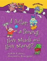 A Dollar, a Penny, How Much and How Many? - Brian P Cleary