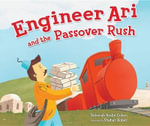 Engineer Ari and the Passover Rush : Passover - Deborah Bodin Cohen