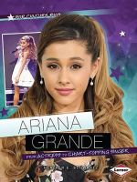 Ariana Grande : From Actress to Chart-Topping Singer - Heather E Schwartz
