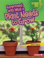 Experiment with What a Plant Needs to Grow : Lightning Bolt Books Plant Experiments - Nadia Higgins