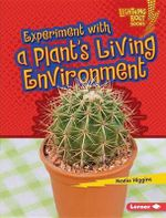 Experiment with a Plant's Living Environment : Lightning Bolt Books Plant Experiments - Nadia Higgins