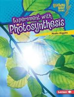Experiment with Photosynthesis : Lightning Bolt Books Plant Experiments - Nadia Higgins