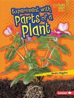 Experiment with Parts of a Plant : Lightning Bolt Books Plant Experiments - Nadia Higgins