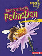 Experiment with Pollination : Lightning Bolt Books Plant Experiments - Nadia Higgins