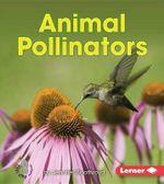 Animal Pollinators : First Step Nonfiction. Pollination - Jennifer Boothroyd