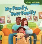 My Family, Your Family : Cloverleaf Books Alike and Different - Lisa Bullard