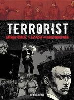 Terrorist : Gavrilo Princip, the Assassin Who Ignited World War I - Henrik Rehr